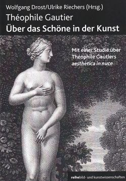 Theophile Gautier. Über das Schöne in der Kunst von Drost,  Wolfgang, Riechers,  Ulrike