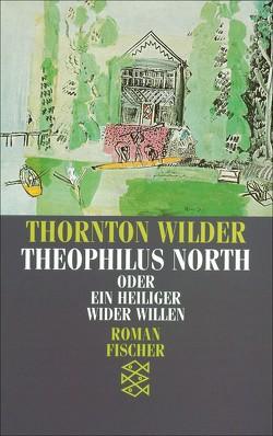 Theophilus North oder Ein Heiliger wider Willen von Sahl,  Hans, Wilder,  Thornton