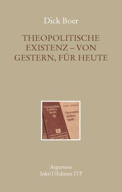 Theopolitische Existenz – von gestern, für heute von Boer,  Dick