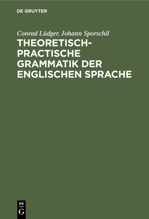 Theoretisch-practische Grammatik der englischen Sprache von Lüdger,  Conrad, Sporschil,  Johann