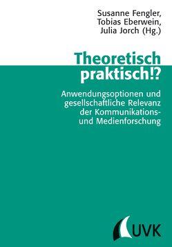 Theoretisch praktisch!? von Eberwein,  Tobias, Fengler,  Susanne, Jorch,  Julia