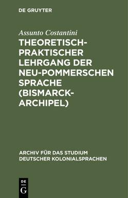 Theoretisch-praktischer Lehrgang der Neu-Pommerschen Sprache (Bismarck-Archipel) von Costantini,  Assunto