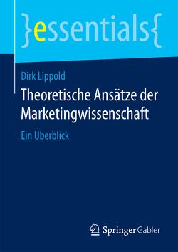 Theoretische Ansätze der Marketingwissenschaft von Lippold,  Dirk