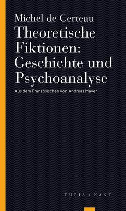 Theoretische Fiktionen. Geschichte und Psychoanalyse von 2,  Luce Giard, Auflage,  erweiterte, Certeau,  Michel de, Mayer,  Andreas