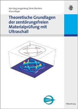 Theoretische Grundlagen der zerstörungsfreien Materialprüfung mit Ultraschall von Langenberg,  Karl-Jörg, Marklein,  René, Mayer,  Klaus