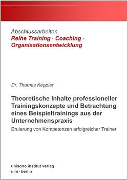 Theoretische Inhalte professioneller Trainingskonzepte und Betrachtung eines Beispieltrainings aus der Unternehmenspraxis von Dr. Keppler,  Thomas