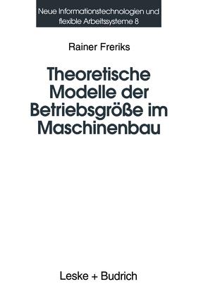 Theoretische Modelle der Betriebsgröße im Maschinenbau von Freriks,  Rainer