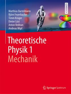 Theoretische Physik 1 | Mechanik von Bartelmann,  Matthias, Feuerbacher,  Björn, Krüger,  Timm, Lüst,  Dieter, Rebhan,  Anton, Wipf,  Andreas
