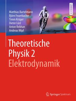 Theoretische Physik 2 | Elektrodynamik von Bartelmann,  Matthias, Feuerbacher,  Björn, Krüger,  Timm, Lüst,  Dieter, Rebhan,  Anton, Wipf,  Andreas
