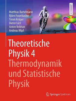 Theoretische Physik 4 | Thermodynamik und Statistische Physik von Bartelmann,  Matthias, Feuerbacher,  Björn, Krüger,  Timm, Lüst,  Dieter, Rebhan,  Anton, Wipf,  Andreas