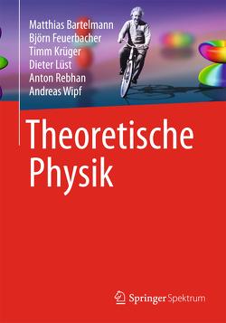 Theoretische Physik von Bartelmann,  Matthias, Feuerbacher,  Björn, Krüger,  Timm, Lüst,  Dieter, Rebhan,  Anton, Wipf,  Andreas