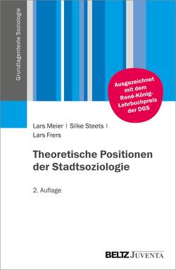 Theoretische Positionen der Stadtsoziologie von Frers,  Lars, Meier,  Lars, Steets,  Silke