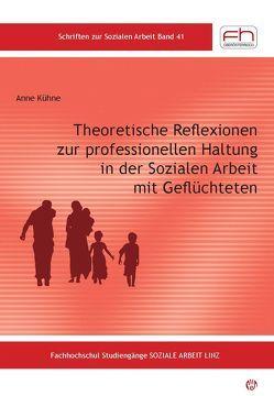 Theoretische Reflexionen zur professionellen Haltung in der Sozialen Arbeit mit Geflüchteten von Anne Kühne