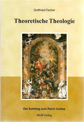 Theoretische Theologie von Fischer,  Gottfried