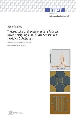 Theoretische und experimentelle Analyse sowie Fertigung eines GMR-Sensors auf flexiblen Substraten von Rahlves,  Rahel, Rissing,  Lutz
