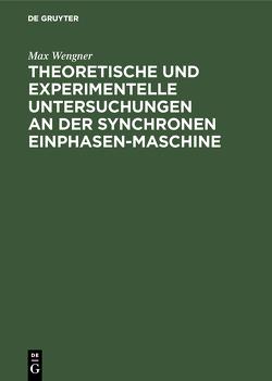 Theoretische und experimentelle Untersuchungen an der synchronen Einphasen-Maschine von Wengner,  Max