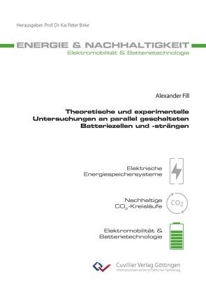 Theoretische und experimentelle Untersuchungen an parallel geschalteten Batteriezellen und -strängen von Fill,  Alexander