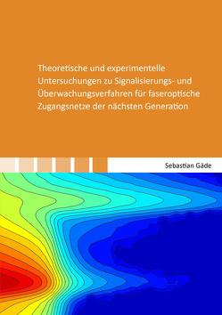 Theoretische und experimentelle Untersuchungen zu Signalisierungs- und Überwachungsverfahren für faseroptische Zugangsnetze der nächsten Generation von Gäde,  Sebastian