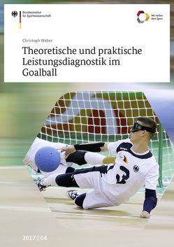Theoretische und praktische Leistungsdiagnostik im Goalball von Weber,  Christoph
