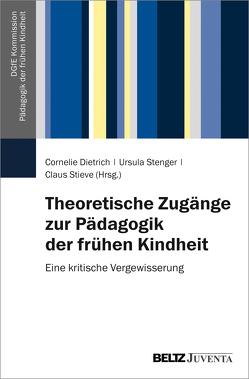 Theoretische Zugänge zur Pädagogik der frühen Kindheit von Dietrich,  Cornelie, Stenger,  Ursula, Stieve,  Claus