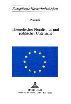 Theoretischer Pluralismus und politischer Unterricht von Kuehn,  Peter
