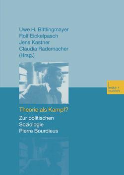 Theorie als Kampf? von Bittlingmayer,  Uwe H., Eickelpasch,  Rolf, Kastner,  Jens, Rademacher,  Claudia
