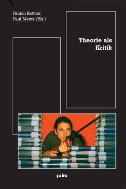 Theorie als Kritik von Kettner,  Fabian, Mentz,  Paul