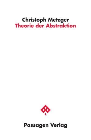 Theorie der Abstraktion von Metzger,  Christoph