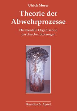 Theorie der Abwehrprozesse von Moser,  Ulrich