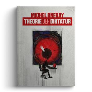 Theorie der Diktatur von Onfray,  Michel, Schmidt,  Maria