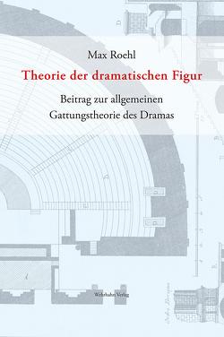 Theorie der dramatischen Figur von Roehl,  Max