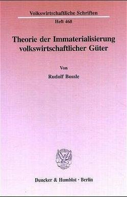 Theorie der Immaterialisierung volkswirtschaftlicher Güter. von Bossle,  Rudolf