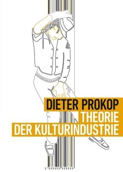 Theorie der Kulturindustrie von Prokop,  Dieter