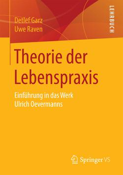 Theorie der Lebenspraxis von Garz,  Detlef, Raven,  Uwe