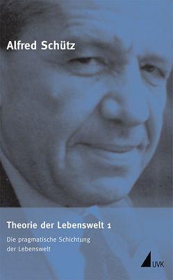 Theorie der Lebenswelt 1 von Endreß,  Martin, Schütz,  Alfred, Srubar,  Ilja