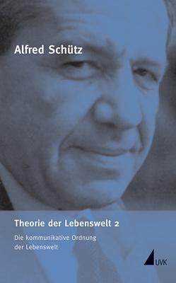 Theorie der Lebenswelt 2 von Knoblauch,  Hubert, Kurt,  Ronald, Schütz,  Alfred, Soeffner,  Hans-Georg