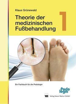 Theorie der medizinischen Fußbehandlung – Band 1 von Grünewald,  Klaus