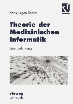 Theorie der Medizinischen Informatik von Seelos,  H.-Jürgen