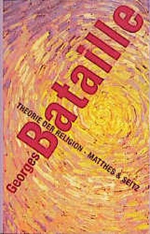 Theorie der Religion von Bataille,  Georges, Bergfleth,  Gerd, Knop,  Andreas