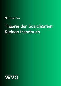 Theorie der Sozialisation: Kleines Handbuch von Fox,  Christoph