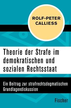 Theorie der Strafe im demokratischen und sozialen Rechtsstaat von Calliess,  Rolf-Peter