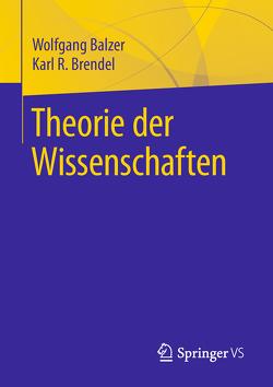 Theorie der Wissenschaften von Balzer,  Wolfgang, Brendel,  Karl-Rudolf