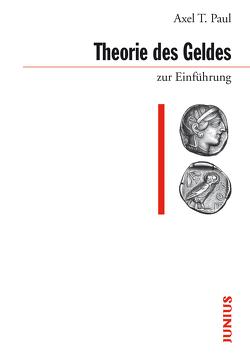 Theorie des Geldes zur Einführung von Paul,  Axel T.
