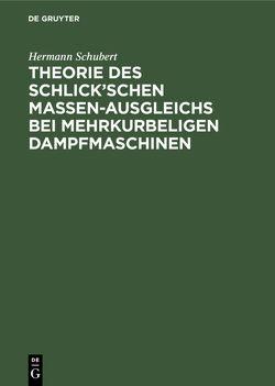 Theorie des Schlick'schen Massen-Ausgleichs bei mehrkurbeligen Dampfmaschinen von Schubert,  Hermann