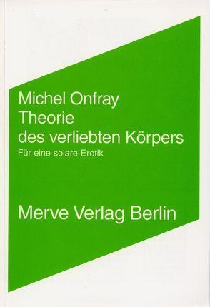 Theorie des verliebten Körpers von Onfray,  Michel, Voullié,  Ronald