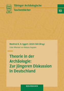 Theorie in der Archäologie: Zur jüngeren Diskussion in Deutschland von Augstein,  Melanie, Eggert,  Manfred K. H., Veit,  Ulrich