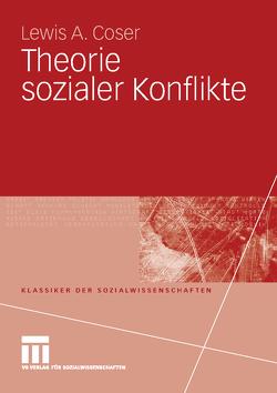 Theorie sozialer Konflikte von Coser,  Lewis A., Lichtblau,  Klaus