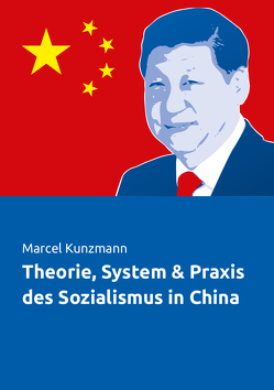 Theorie, System & Praxis des Sozialismus in China von Kunzmann,  Marcel