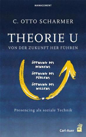 Theorie U – Von der Zukunft her führen von Scharmer,  C Otto