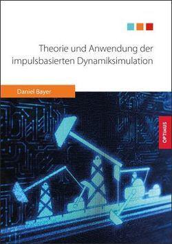 Theorie und Anwendung der impulsbasierten Dynamiksimulation von Bayer,  Daniel